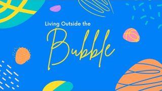 Viviendo fuera de la burbuja