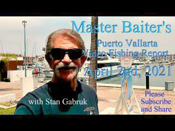 Puerto Vallarta Video Fishing Report for April 2nd with Stan Gabruk
